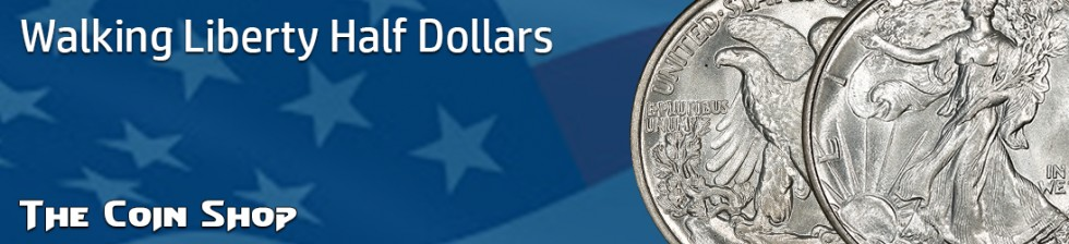 Walking Liberty Half Dollars | The Coin Shop